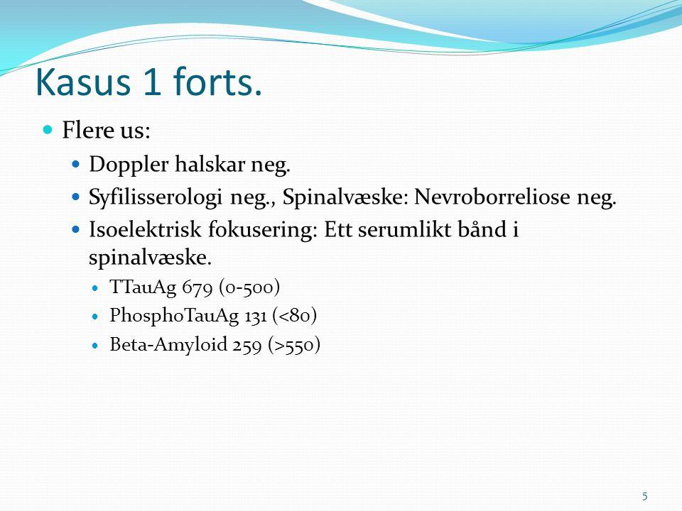 Kasus 1 forts. Flere us: Doppler halskar neg. Syfilisserologi neg., Spinalvæske: Nevroborreliose neg. Isoelektrisk fokusering: Ett serumlikt bånd i sp