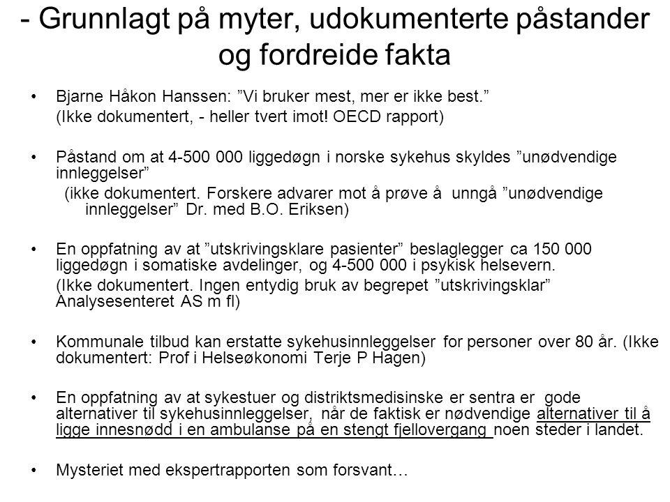 - Grunnlagt på myter, udokumenterte påstander og fordreide fakta Bjarne Håkon Hanssen: Vi bruker mest, mer er ikke best. (Ikke dokumentert, - heller tvert imot.