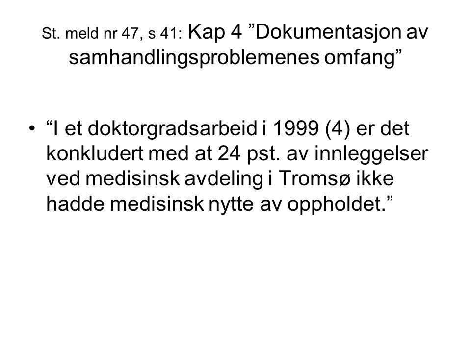 """St. meld nr 47, s 41: Kap 4 """"Dokumentasjon av samhandlingsproblemenes omfang"""" """"I et doktorgradsarbeid i 1999 (4) er det konkludert med at 24 pst. av i"""