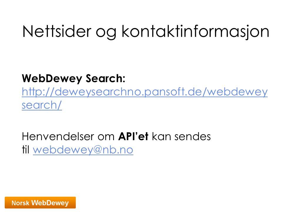 Nettsider og kontaktinformasjon WebDewey Search: http://deweysearchno.pansoft.de/webdewey search/ http://deweysearchno.pansoft.de/webdewey search/ Henvendelser om API'et kan sendes til webdewey@nb.nowebdewey@nb.no