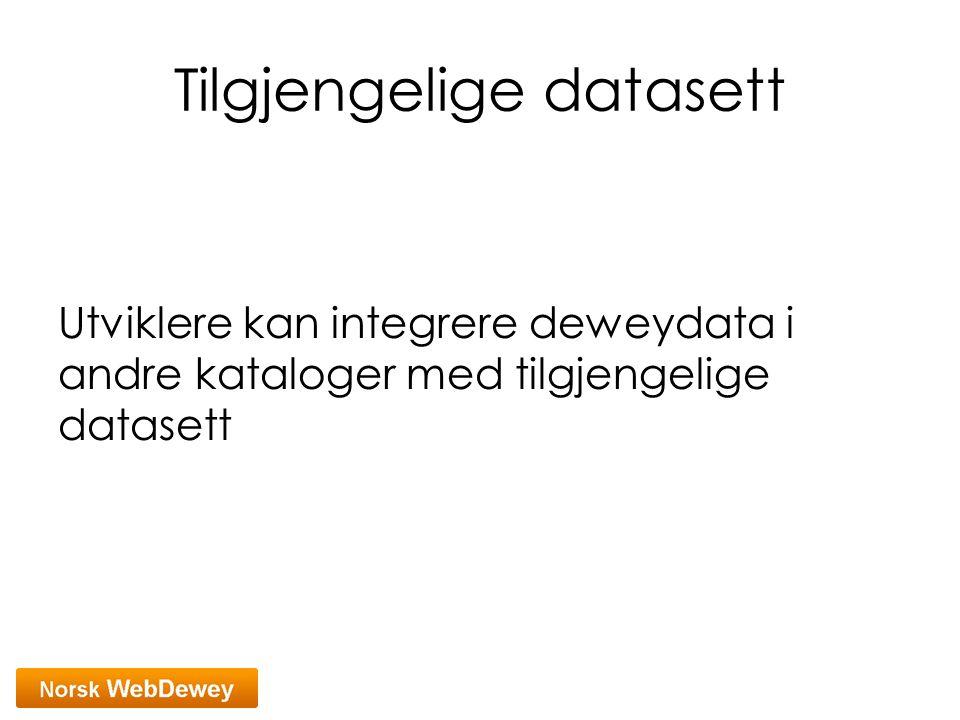 Tilgjengelige datasett Utviklere kan integrere deweydata i andre kataloger med tilgjengelige datasett