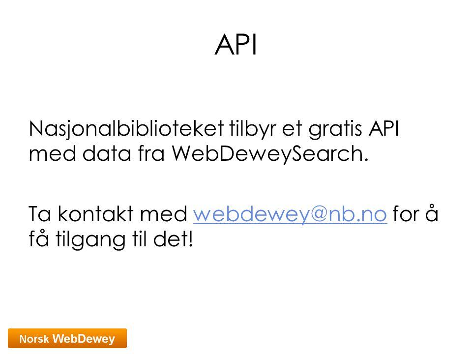 API Nasjonalbiblioteket tilbyr et gratis API med data fra WebDeweySearch. Ta kontakt med webdewey@nb.no for å få tilgang til det!webdewey@nb.no