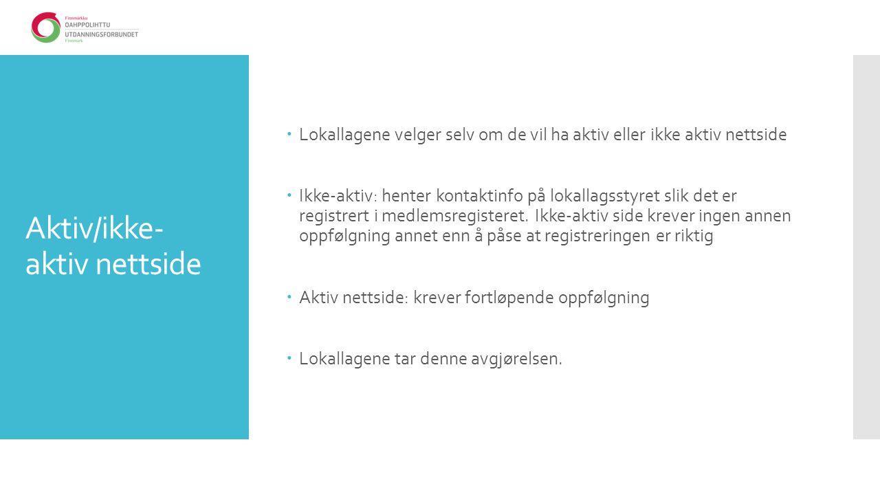 Aktiv/ikke- aktiv nettside  Lokallagene velger selv om de vil ha aktiv eller ikke aktiv nettside  Ikke-aktiv: henter kontaktinfo på lokallagsstyret slik det er registrert i medlemsregisteret.