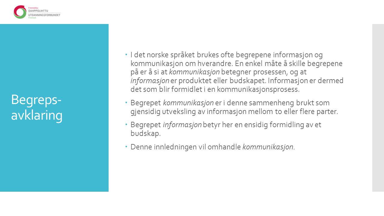 Begreps- avklaring  I det norske språket brukes ofte begrepene informasjon og kommunikasjon om hverandre.