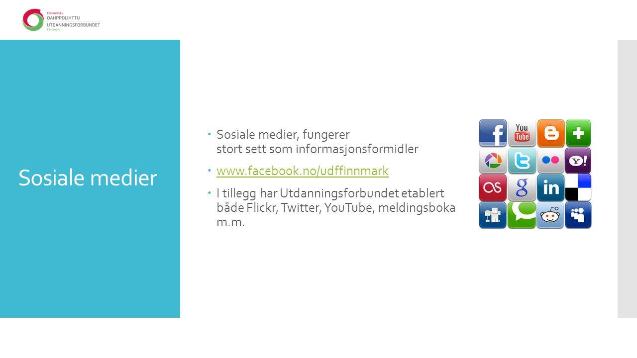 Sosiale medier  Sosiale medier, fungerer stort sett som informasjonsformidler  www.facebook.no/udffinnmark www.facebook.no/udffinnmark  I tillegg har Utdanningsforbundet etablert både Flickr, Twitter, YouTube, meldingsboka m.m.