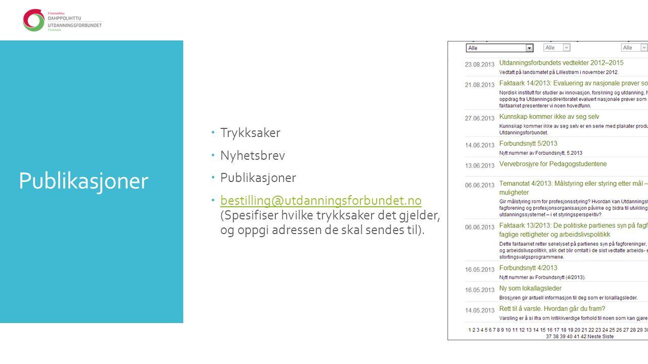 Publikasjoner  Trykksaker  Nyhetsbrev  Publikasjoner  bestilling@utdanningsforbundet.no (Spesifiser hvilke trykksaker det gjelder, og oppgi adressen de skal sendes til).