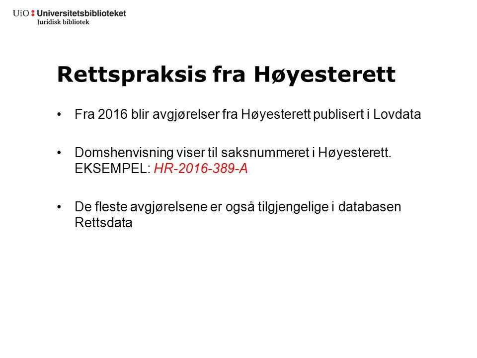 Rettspraksis fra Høyesterett Fra 2016 blir avgjørelser fra Høyesterett publisert i Lovdata Domshenvisning viser til saksnummeret i Høyesterett. EKSEMP
