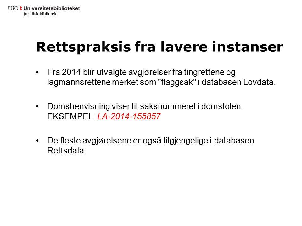 Rettspraksis fra lavere instanser Fra 2014 blir utvalgte avgjørelser fra tingrettene og lagmannsrettene merket som flaggsak i databasen Lovdata.