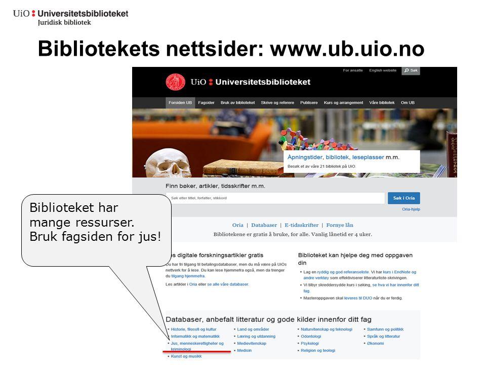 Bibliotekets nettsider: www.ub.uio.no Biblioteket har mange ressurser. Bruk fagsiden for jus!