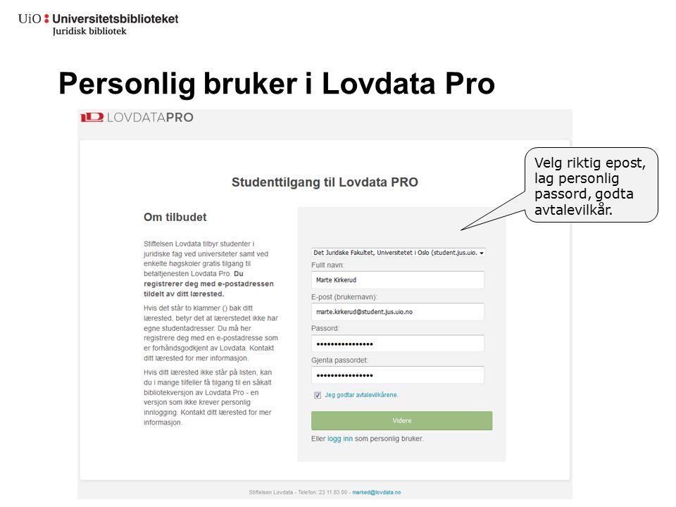 Personlig bruker i Lovdata Pro Velg riktig epost, lag personlig passord, godta avtalevilkår.
