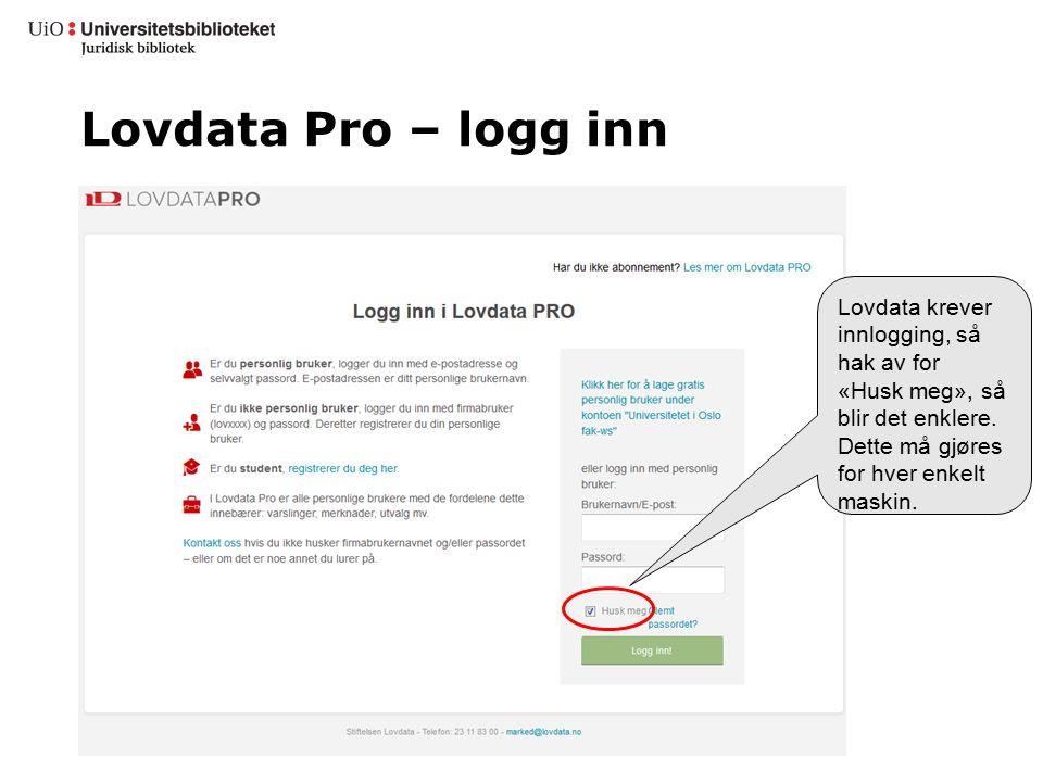 Lovdata Pro – logg inn Lovdata krever innlogging, så hak av for «Husk meg», så blir det enklere. Dette må gjøres for hver enkelt maskin.