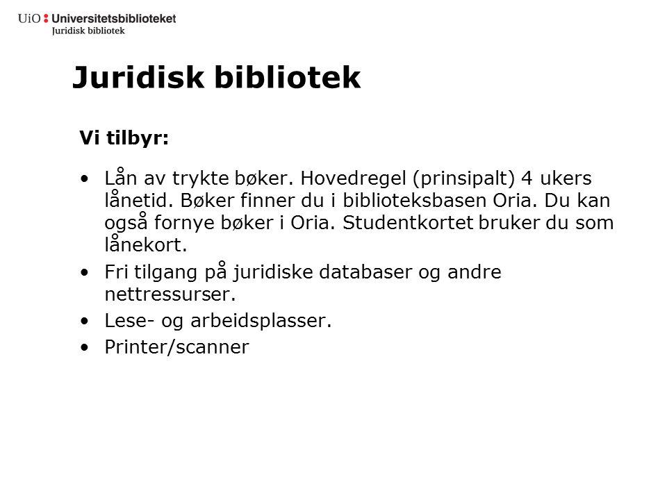 Juridisk bibliotek Vi tilbyr: Lån av trykte bøker. Hovedregel (prinsipalt) 4 ukers lånetid. Bøker finner du i biblioteksbasen Oria. Du kan også fornye