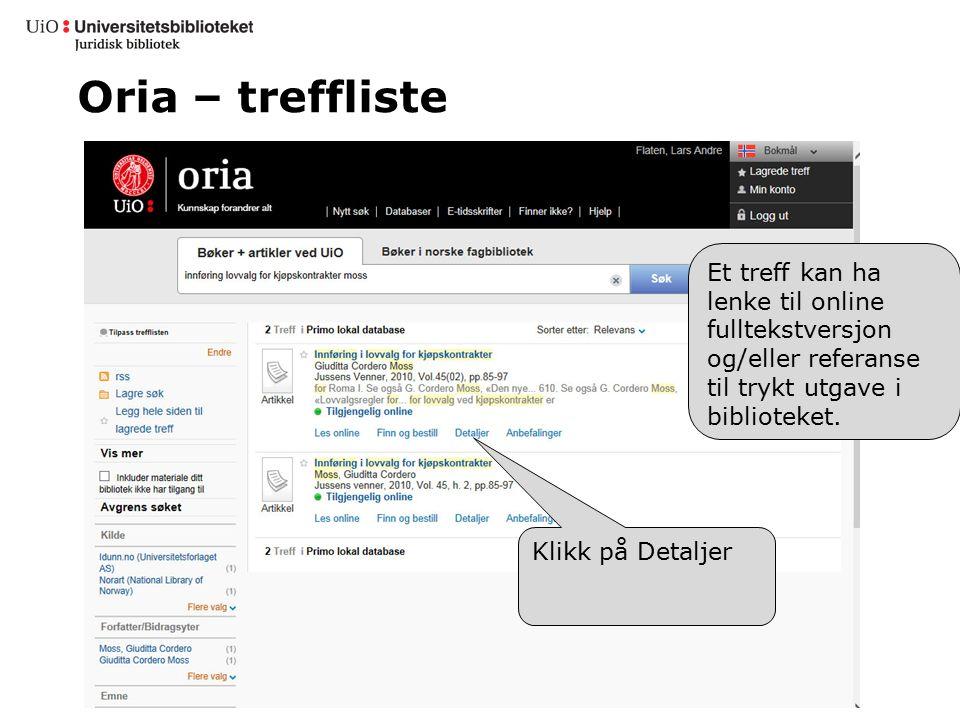 Oria – treffliste Klikk på Detaljer Et treff kan ha lenke til online fulltekstversjon og/eller referanse til trykt utgave i biblioteket.