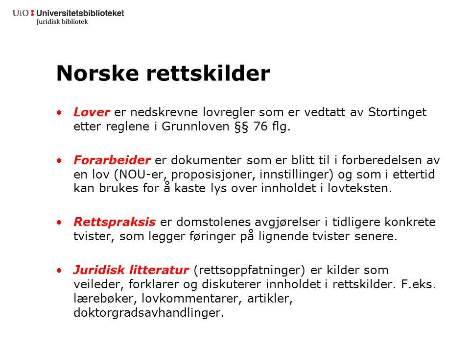 Norske rettskilder Lover er nedskrevne lovregler som er vedtatt av Stortinget etter reglene i Grunnloven §§ 76 flg. Forarbeider er dokumenter som er b