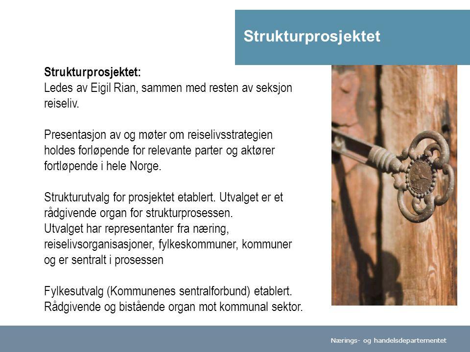 Nærings- og handelsdepartementet Strukturprosjektet: Ledes av Eigil Rian, sammen med resten av seksjon reiseliv.