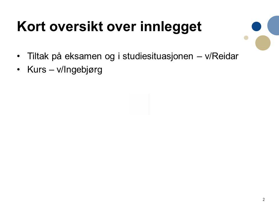 2 Kort oversikt over innlegget Tiltak på eksamen og i studiesituasjonen – v/Reidar Kurs – v/Ingebjørg