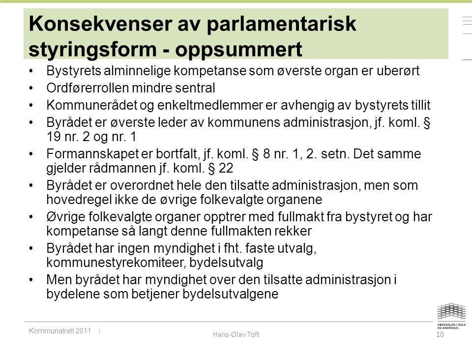Kommunalrett 2011 Hans-Olav Toft 10 Konsekvenser av parlamentarisk styringsform - oppsummert Bystyrets alminnelige kompetanse som øverste organ er ube