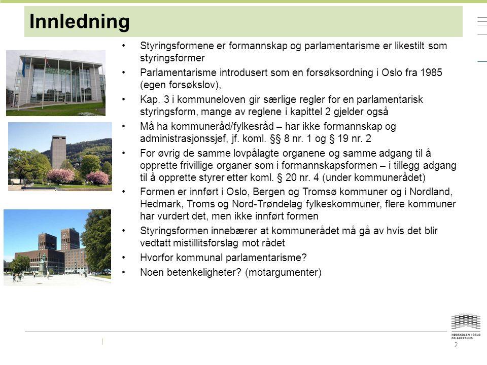 2 Innledning Styringsformene er formannskap og parlamentarisme er likestilt som styringsformer Parlamentarisme introdusert som en forsøksordning i Oslo fra 1985 (egen forsøkslov), Kap.