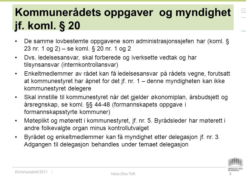 Kommunalrett 2011 Hans-Olav Toft 8 Kommunerådets oppgaver og myndighet jf. koml. § 20 De samme lovbestemte oppgavene som administrasjonssjefen har (ko