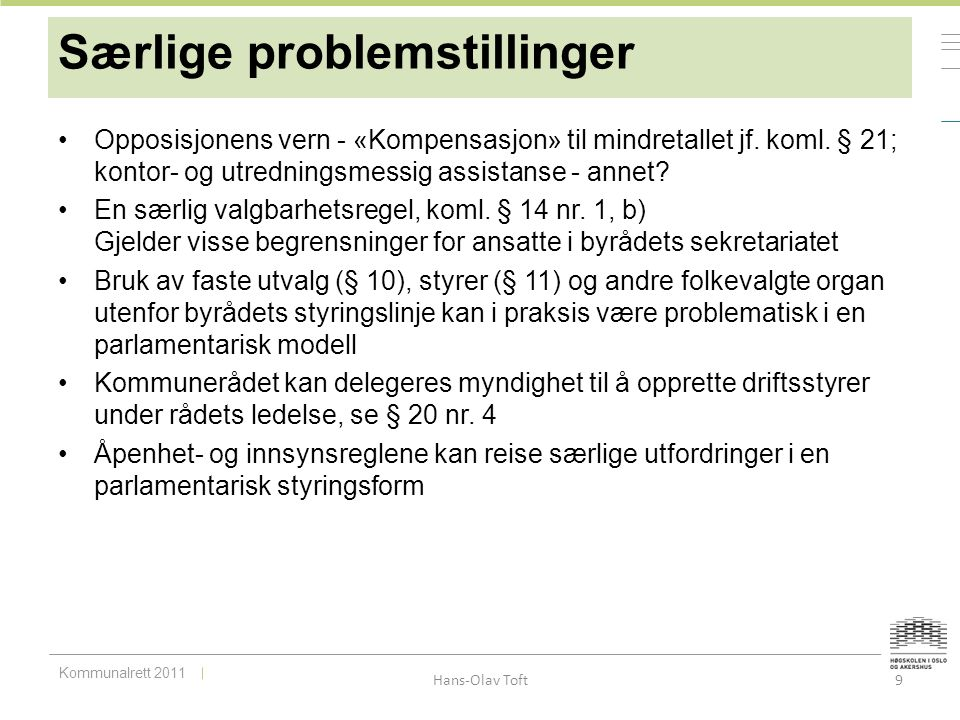 Kommunalrett 2011 Hans-Olav Toft 9 Særlige problemstillinger Opposisjonens vern - «Kompensasjon» til mindretallet jf. koml. § 21; kontor- og utredning