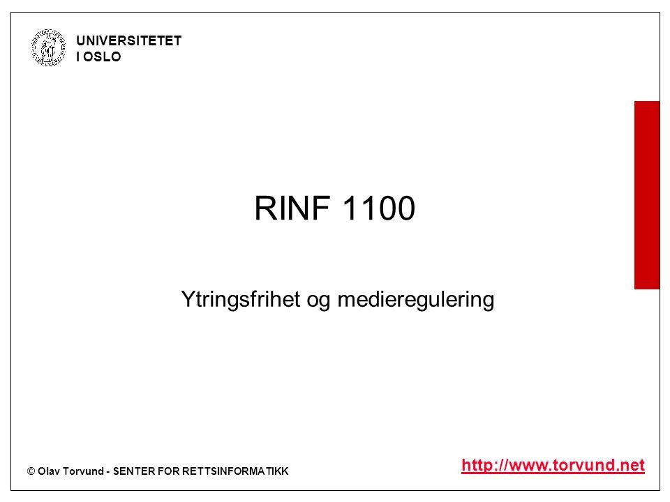 © Olav Torvund - SENTER FOR RETTSINFORMATIKK UNIVERSITETET I OSLO http://www.torvund.net RINF 1100 Ytringsfrihet og medieregulering