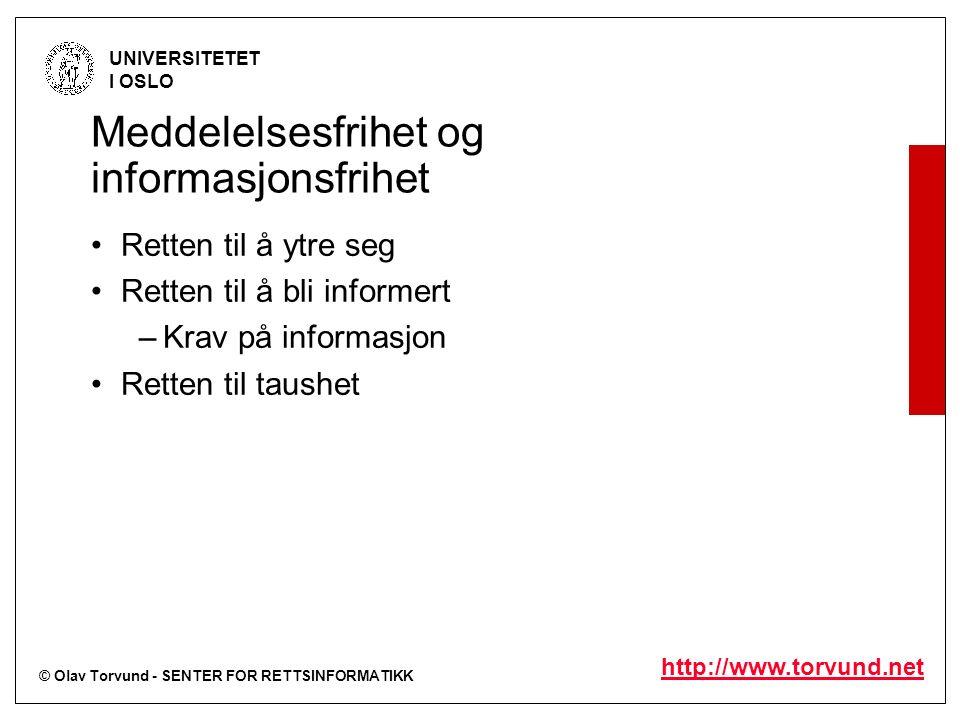 © Olav Torvund - SENTER FOR RETTSINFORMATIKK UNIVERSITETET I OSLO http://www.torvund.net Meddelelsesfrihet og informasjonsfrihet Retten til å ytre seg Retten til å bli informert –Krav på informasjon Retten til taushet