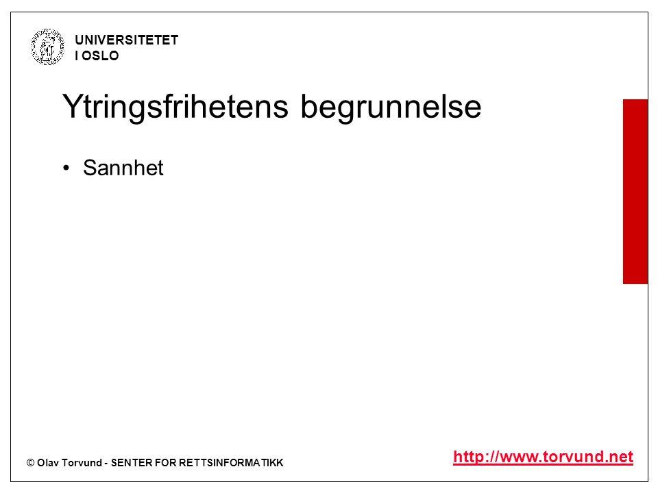 © Olav Torvund - SENTER FOR RETTSINFORMATIKK UNIVERSITETET I OSLO http://www.torvund.net Ytringsfrihetens begrunnelse Sannhet