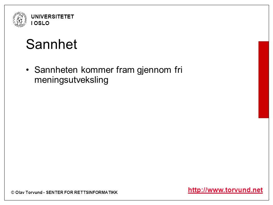 © Olav Torvund - SENTER FOR RETTSINFORMATIKK UNIVERSITETET I OSLO http://www.torvund.net Sannhet Sannheten kommer fram gjennom fri meningsutveksling