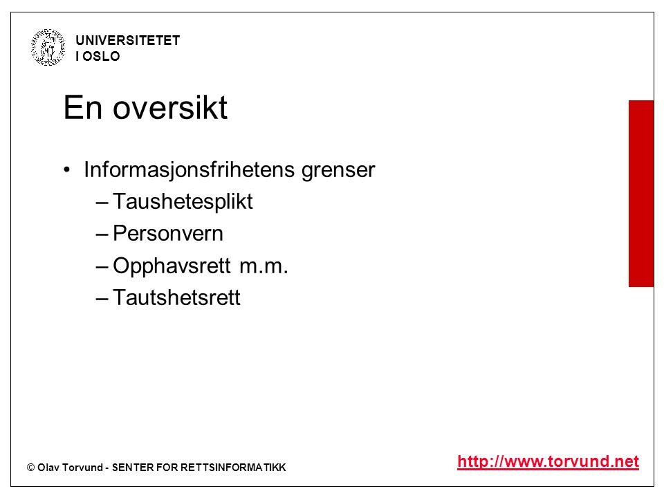 © Olav Torvund - SENTER FOR RETTSINFORMATIKK UNIVERSITETET I OSLO http://www.torvund.net En oversikt Informasjonsfrihetens grenser –Taushetesplikt –Personvern –Opphavsrett m.m.