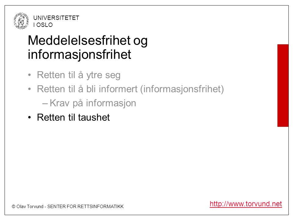 © Olav Torvund - SENTER FOR RETTSINFORMATIKK UNIVERSITETET I OSLO http://www.torvund.net Meddelelsesfrihet og informasjonsfrihet Retten til å ytre seg Retten til å bli informert (informasjonsfrihet) –Krav på informasjon Retten til taushet
