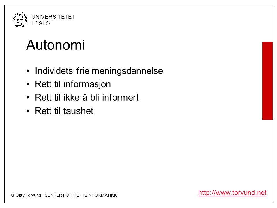 © Olav Torvund - SENTER FOR RETTSINFORMATIKK UNIVERSITETET I OSLO http://www.torvund.net Autonomi Individets frie meningsdannelse Rett til informasjon Rett til ikke å bli informert Rett til taushet