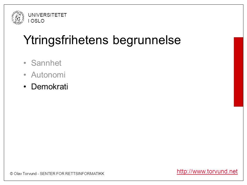 © Olav Torvund - SENTER FOR RETTSINFORMATIKK UNIVERSITETET I OSLO http://www.torvund.net Ytringsfrihetens begrunnelse Sannhet Autonomi Demokrati
