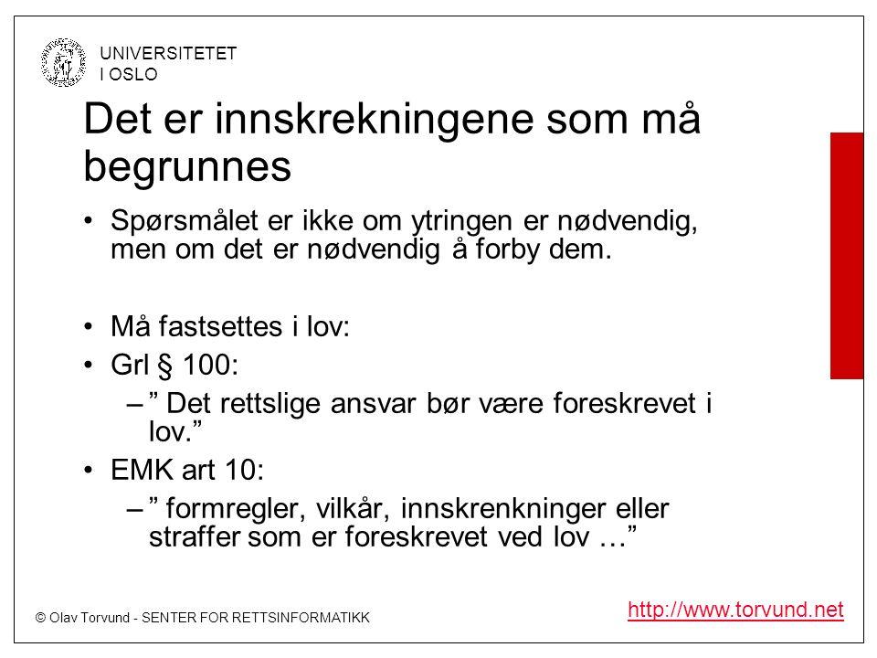 © Olav Torvund - SENTER FOR RETTSINFORMATIKK UNIVERSITETET I OSLO http://www.torvund.net Det er innskrekningene som må begrunnes Spørsmålet er ikke om ytringen er nødvendig, men om det er nødvendig å forby dem.