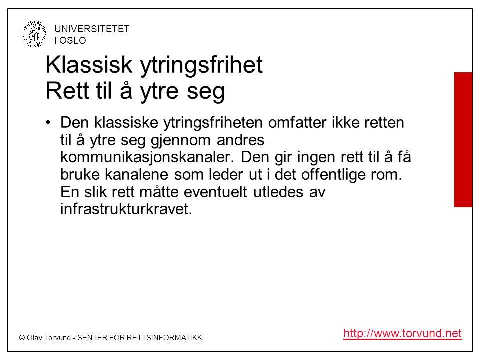 © Olav Torvund - SENTER FOR RETTSINFORMATIKK UNIVERSITETET I OSLO http://www.torvund.net Klassisk ytringsfrihet Rett til å ytre seg Den klassiske ytringsfriheten omfatter ikke retten til å ytre seg gjennom andres kommunikasjonskanaler.