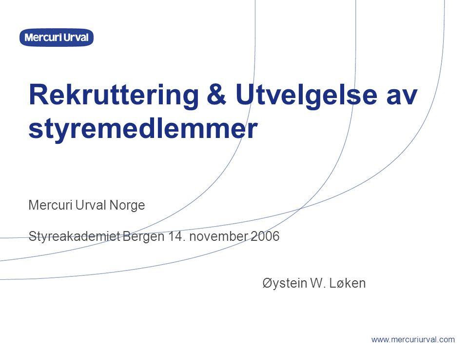 www.mercuriurval.com Rekruttering & Utvelgelse av styremedlemmer Mercuri Urval Norge Styreakademiet Bergen 14.