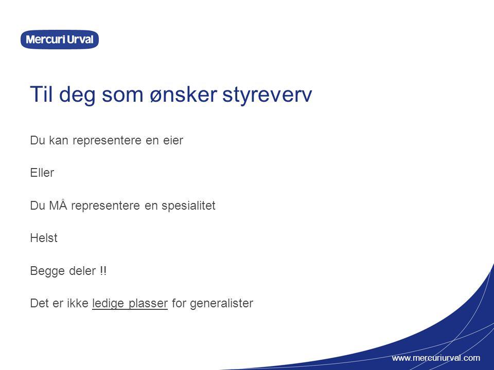 www.mercuriurval.com Til deg som ønsker styreverv Du kan representere en eier Eller Du MÅ representere en spesialitet Helst Begge deler !.