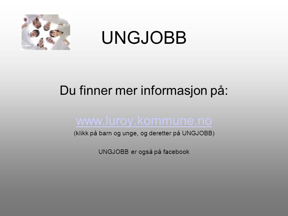 UNGJOBB Du finner mer informasjon på: www.luroy.kommune.no (klikk på barn og unge, og deretter på UNGJOBB) UNGJOBB er også på facebook
