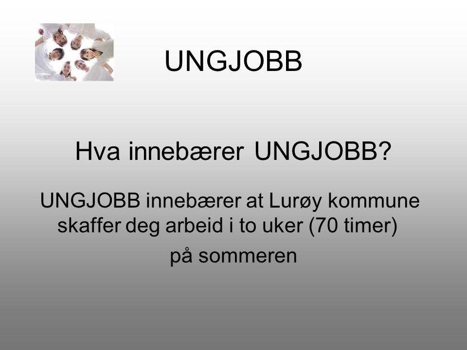 UNGJOBB Hva innebærer UNGJOBB? UNGJOBB innebærer at Lurøy kommune skaffer deg arbeid i to uker (70 timer) på sommeren
