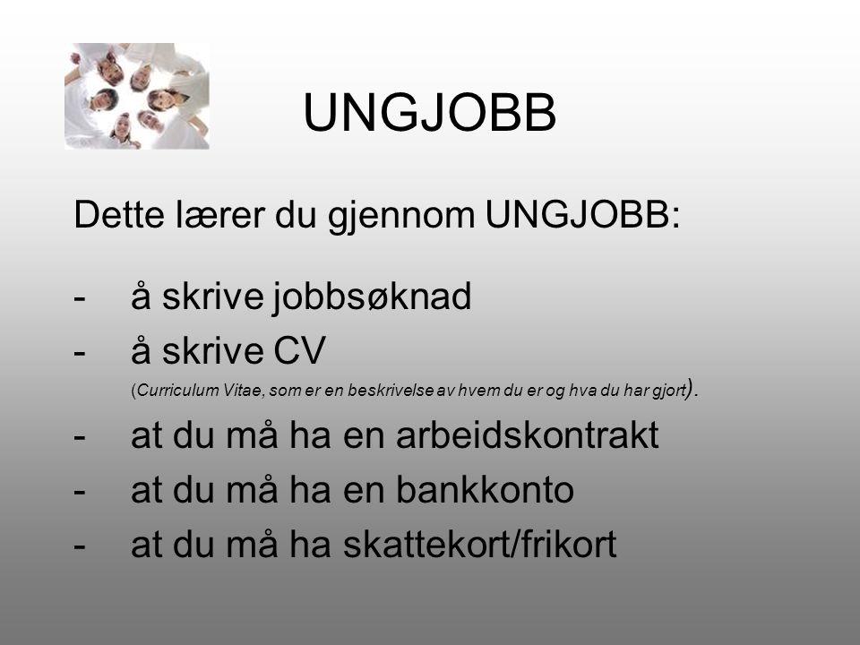 UNGJOBB Dette lærer du gjennom UNGJOBB: -å skrive jobbsøknad -å skrive CV (Curriculum Vitae, som er en beskrivelse av hvem du er og hva du har gjort )