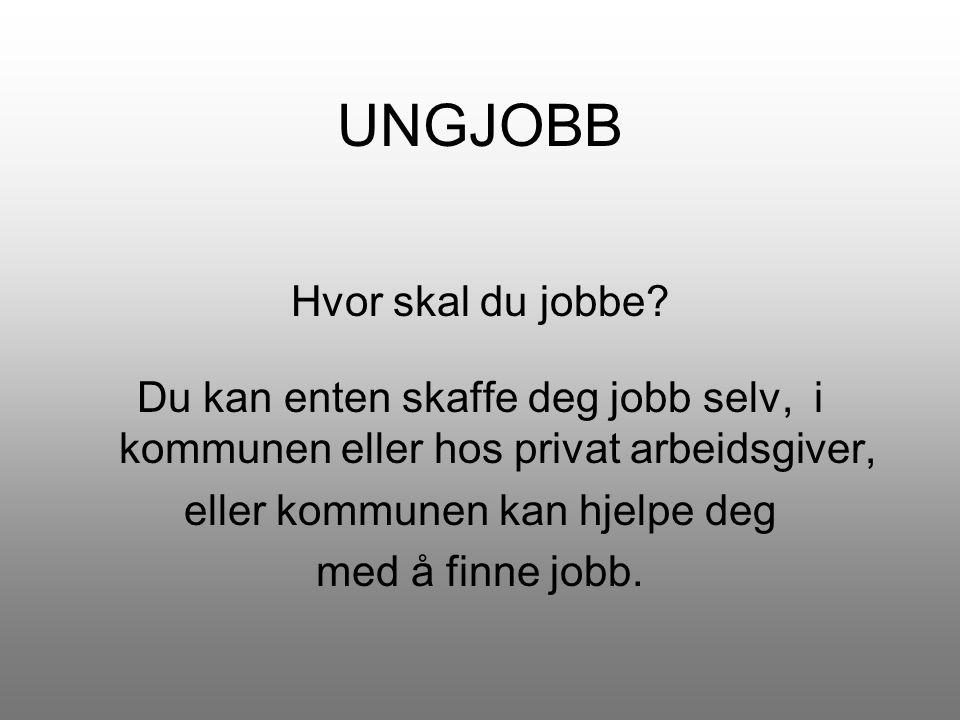 UNGJOBB Hvor skal du jobbe? Du kan enten skaffe deg jobb selv, i kommunen eller hos privat arbeidsgiver, eller kommunen kan hjelpe deg med å finne job