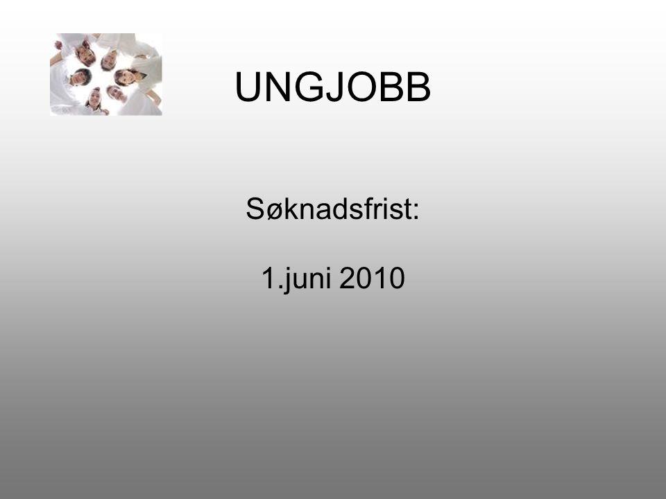 UNGJOBB Søknadsfrist: 1.juni 2010