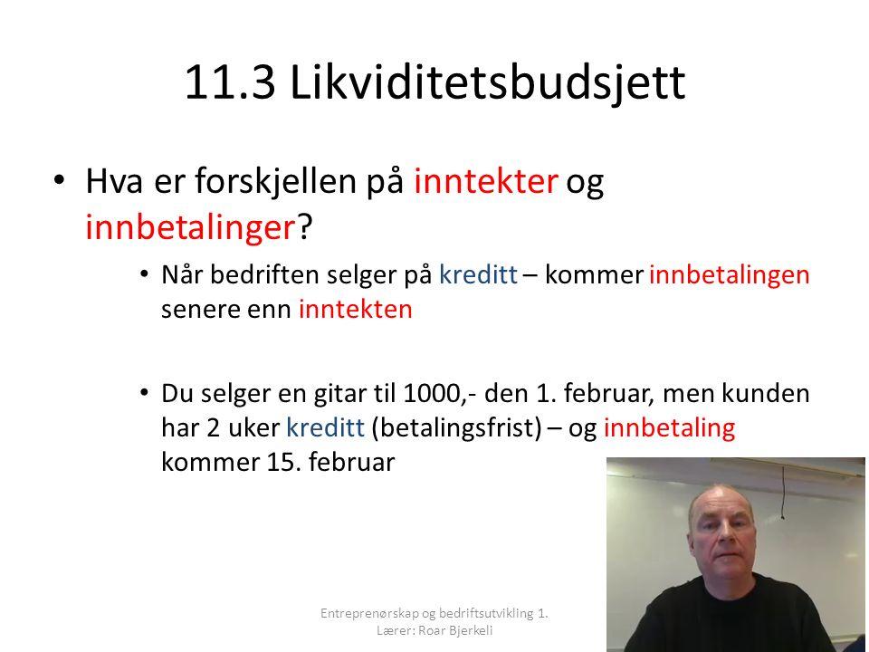 11.3 Likviditetsbudsjett Hva er forskjellen på inntekter og innbetalinger.