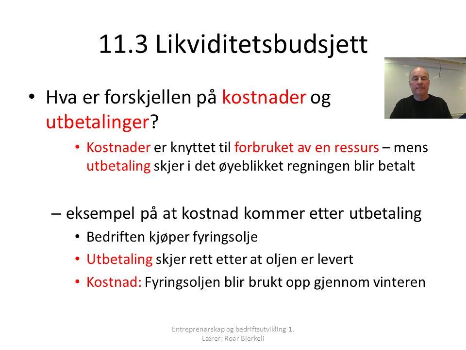 11.3 Likviditetsbudsjett Hva er forskjellen på kostnader og utbetalinger.