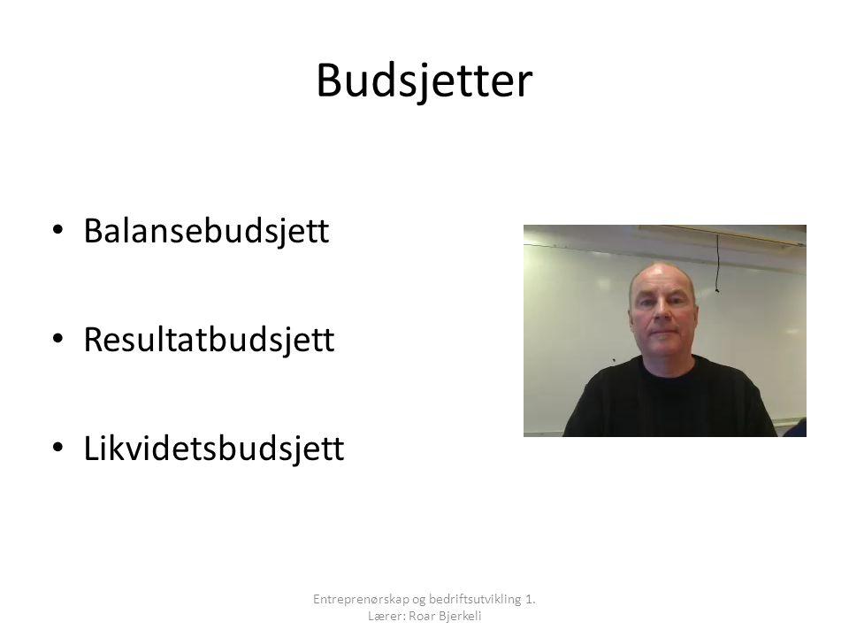 Budsjetter Balansebudsjett Resultatbudsjett Likvidetsbudsjett Entreprenørskap og bedriftsutvikling 1.