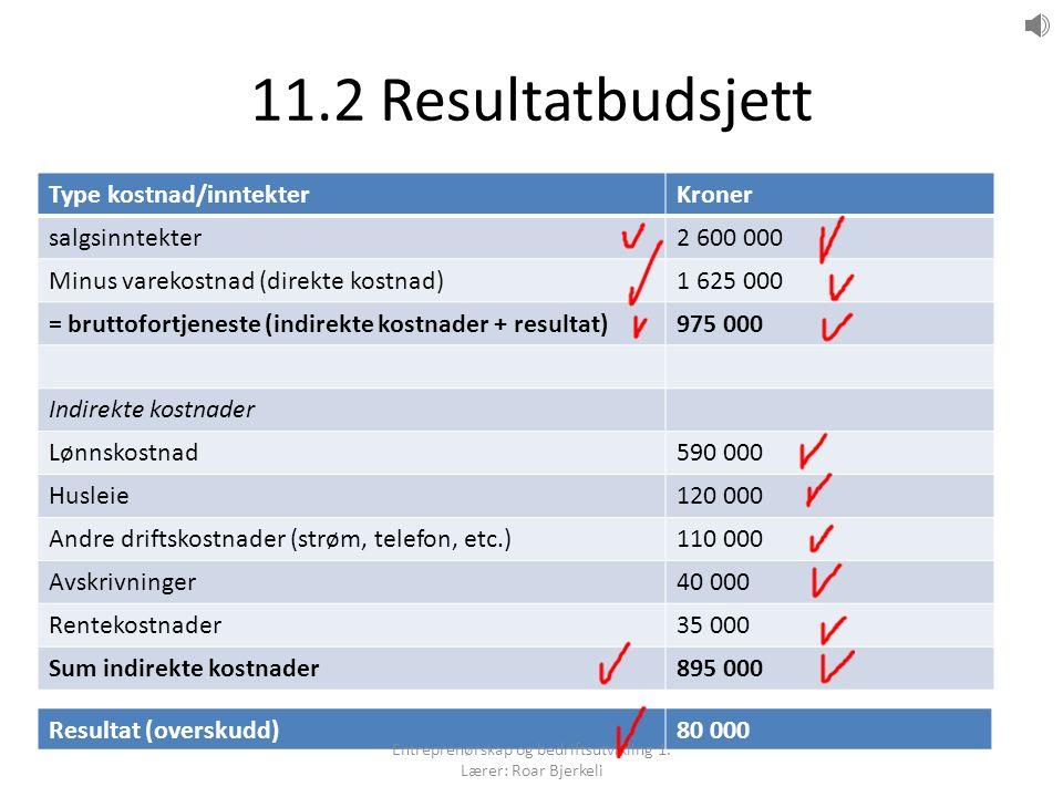 11.2 Resultatbudsjett Usikkerhet – noen eksempler Alltid usikkerhet rundt budsjetter Hva skjer om konkurransen er så hard at hun må sette ned prisene.