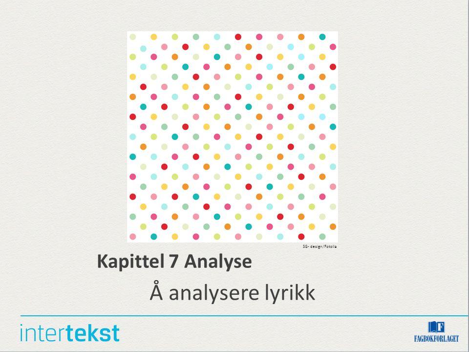 Kapittel 7 Analyse Å analysere lyrikk SG- design/Fotolia