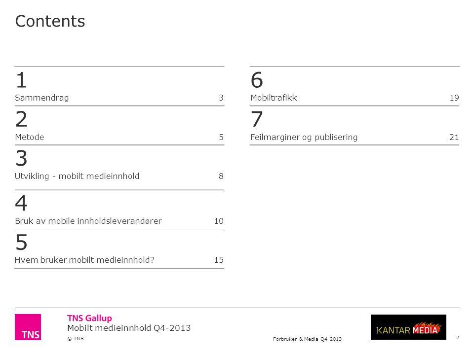 Mobilt medieinnhold Q4-2013 © TNS Forbruker & Media Q4-2013 Ved publisering av resultater fra undersøkelser gjennomført av TNS Gallup, skal navn på oppdragsgiver og institutt alltid oppgis.