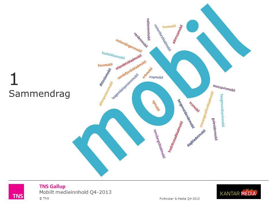 Mobilt medieinnhold Q4-2013 © TNS Forbruker & Media Q4-2013 Sammendrag Forbruker & Media (12 år +) viser at i det i Q4-2013 var omtrent 2.557.000 personer eller 59% av befolkningen som brukte minst en mobil innholdsleverandør i løpet av en uke.