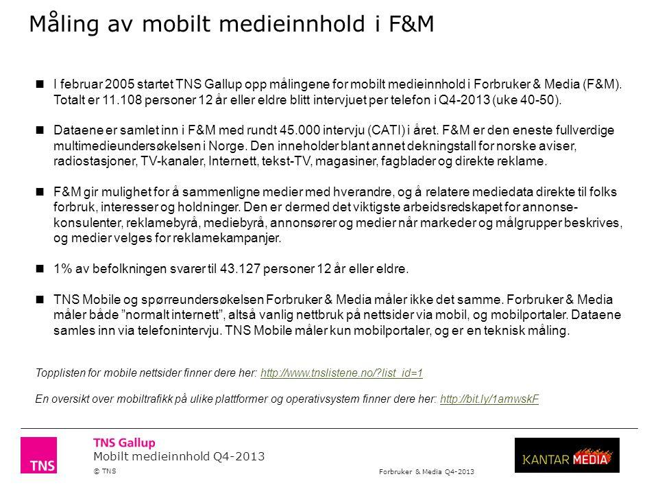 Mobilt medieinnhold Q4-2013 © TNS Forbruker & Media Q4-2013 TNS Mobile og F&M TNS Mobile og Forbruker & Media er to vidt forskjellige måleenheter som vil gi ulike størrelser og utviklingstrekk.
