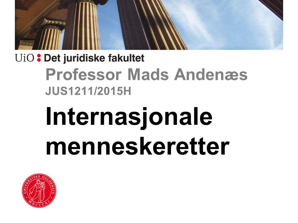 Professor Mads Andenæs JUS1211/2015H Internasjonale menneskeretter